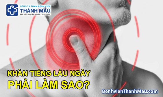 Bị khàn tiếng lâu ngày phải làm sao chữa bệnh khàn tiếng tphcm