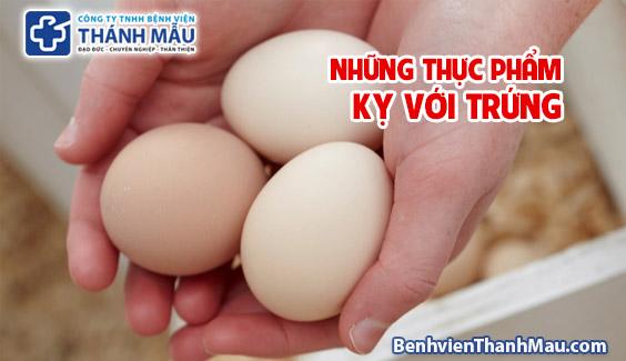 nhung thuc pham ky voi trung tong dai y khoa benh vien thanh mau  Những thực phẩm kỵ với trứng nhung thuc pham ky voi trung tong dai y khoa benh vien thanh mau